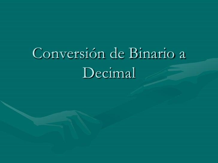 Conversión de Binario a Decimal<br />