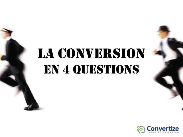 LA CONVERSION EN 4 QUESTIONS