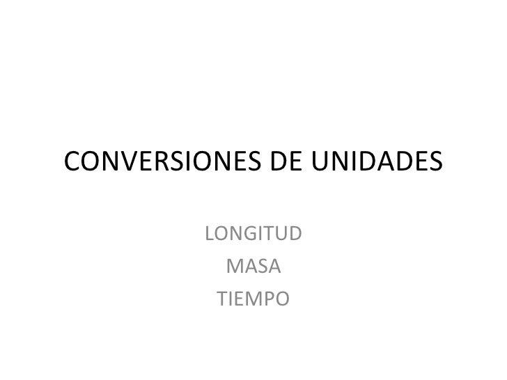 CONVERSIONES DE UNIDADES LONGITUD MASA TIEMPO