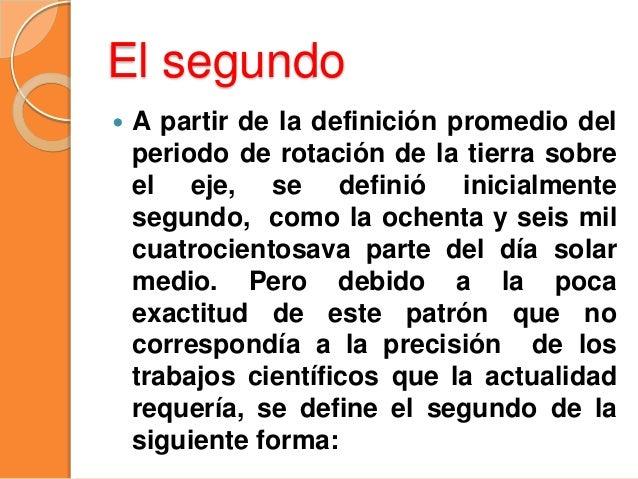 El segundo  Segunda, duración de 9192631770 periodos de la variación entre dos niveles del estado fundamental del átomo d...