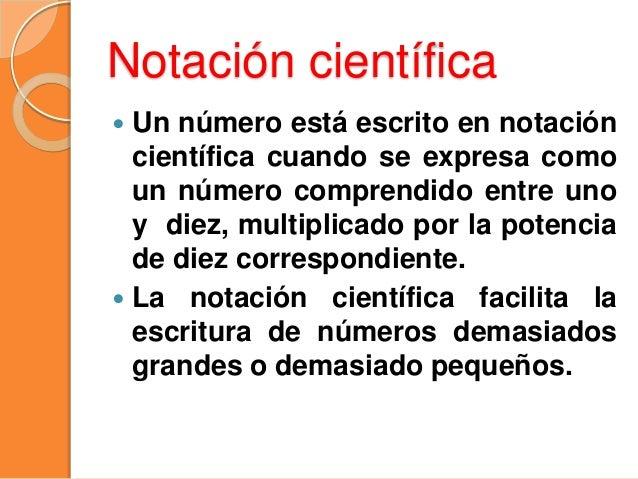 Notación científica  La notación científica sirve para expresar en forma cómoda aquellas cantidades que son demasiado peq...