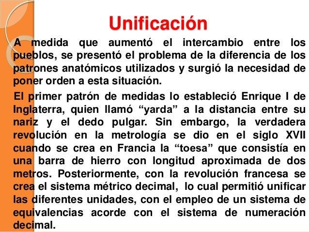 Unificación A medida que aumentó el intercambio entre los pueblos, se presentó el problema de la diferencia de los patrone...