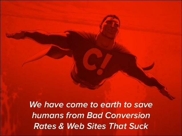 We have come to earth to save humans from Bad Conversion Rates & Web Sites That Suck 1