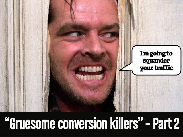 """I'm going to  squander  your traffic  """"Gruesome conversion killers"""" – Part 2"""