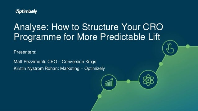 Presenters: Matt Pezzimenti: CEO – Conversion Kings Kristin Nystrom Rohan: Marketing – Optimizely Analyse: How to Structur...