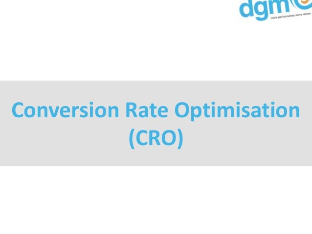 Conversion Rate Optimisation           (CRO)