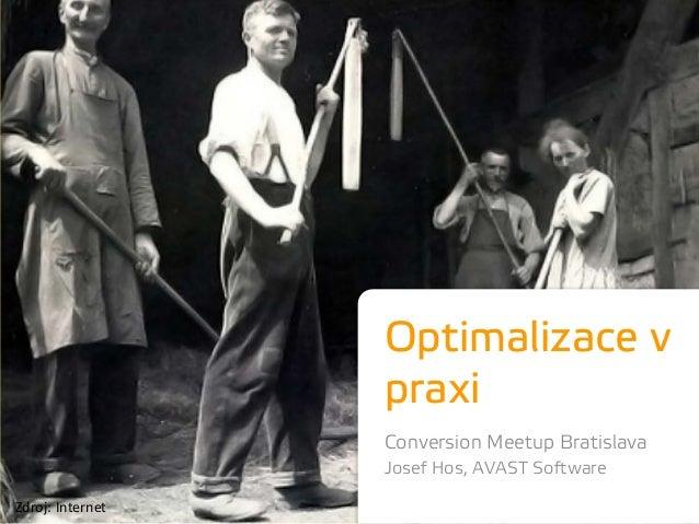 Optimalizace vpraxiConversion Meetup BratislavaJosef Hos, AVAST SoftwareZdroj: Internet