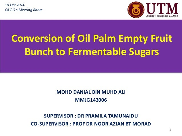 Conversion of Oil Palm Empty Fruit  Bunch to Fermentable Sugars  MOHD DANIAL BIN MUHD ALI  MMJG143006  SUPERVISOR : DR PRA...
