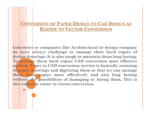 CONVERSION OF PAPER DESIGN TO CAD DESIGN AS RASTER TO VECTOR CONVERSION Industries or companies like Architectural or desi...