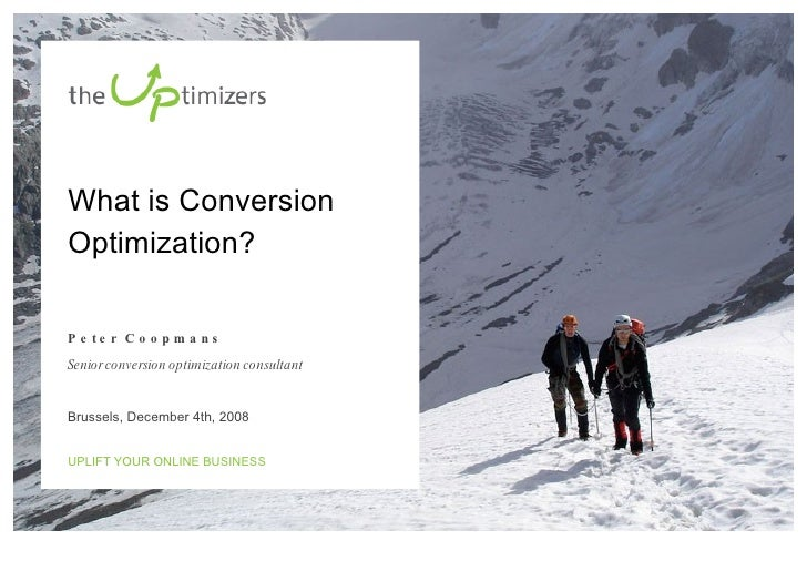 What is Conversion Optimization?  Peter Coopmans Senior conversion optimization consultant   Brussels, December 4th, 2008 ...