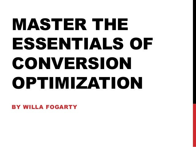 MASTER THE ESSENTIALS OF CONVERSION OPTIMIZATION BY WILLA FOGARTY