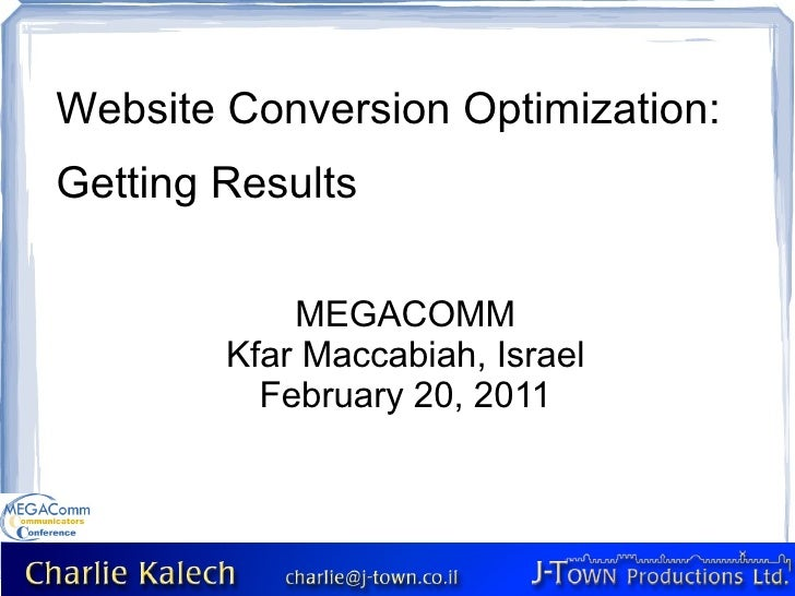 Website Conversion Optimization: Getting Results MEGACOMM Kfar Maccabiah, Israel February 20, 2011