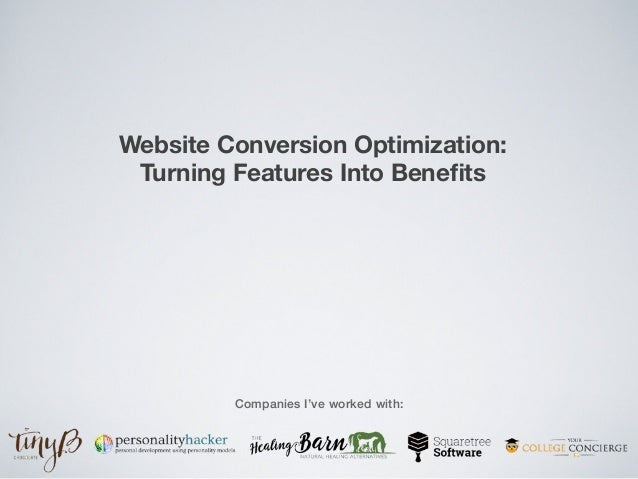Website Conversion Optimization: Turning Features Into Benefits Companies I've worked with: