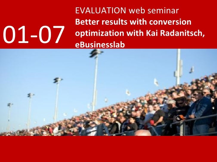 EVALUATION web seminar         Better results with conversion 01-07   optimization with Kai Radanitsch,         eBusinessl...