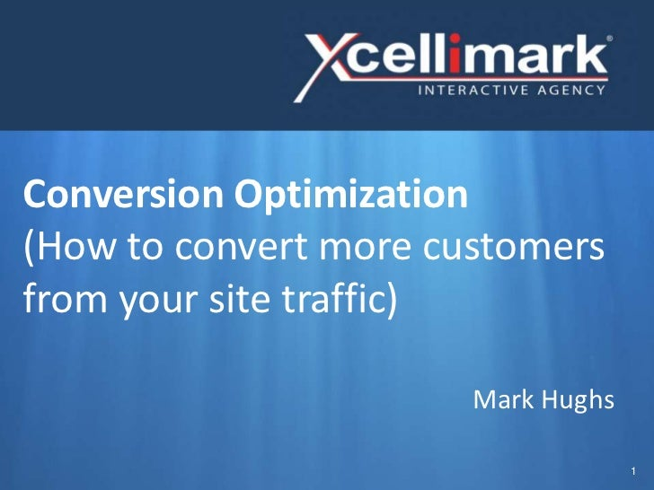 Conversion Optimization(How to convert more customersfrom your site traffic)                       Mark Hughs             ...