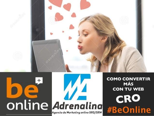COMO CONVERTIR  MÁS  CON TU WEB  CRO  #BeO  nline
