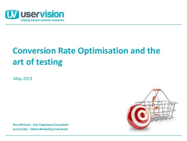 Conversion Rate Optimisation and theart of testingAmy McInnes - User Experience ConsultantLaura Fealy – Online Marketing C...
