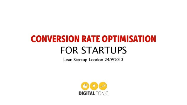 CONVERSION RATE OPTIMISATION FOR STARTUPS Lean Startup London 24/9/2013