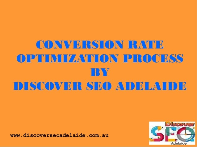 CONVERSION RATE OPTIMIZATION PROCESS BY DISCOVER SEO ADELAIDE www.discoverseoadelaide.com.au