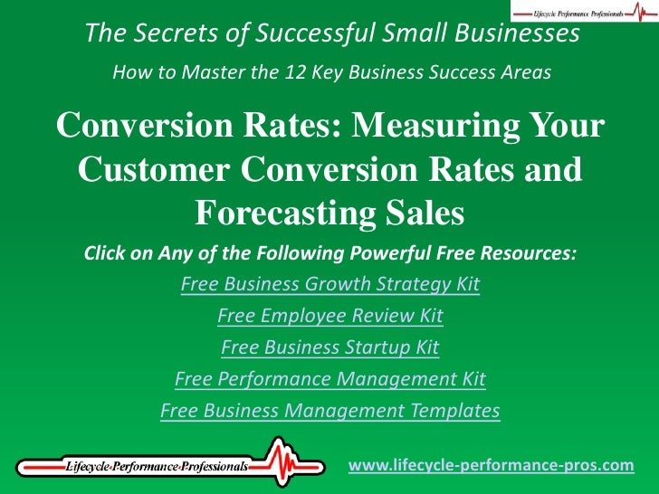 The Secrets of Successful Small Businesses<br />How to Master the 12 Key Business Success Areas<br />Conversion Rates: Mea...