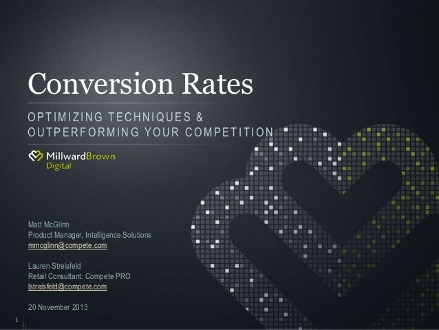 Conversion Rates OPTIMIZING TECHNIQUES & OUTPERFORMING YOUR COMPETITION  Matt McGlinn Product Manager, Intelligence Soluti...