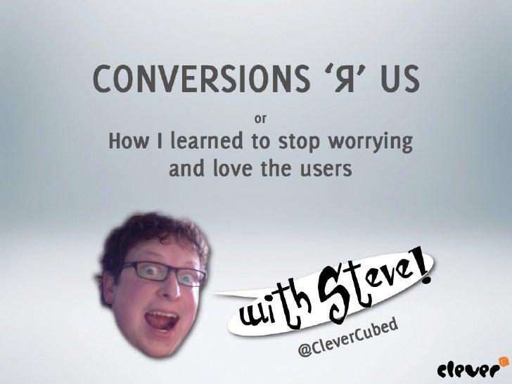 Conversions 'R' Us - Increasing Conversions thru UX Design