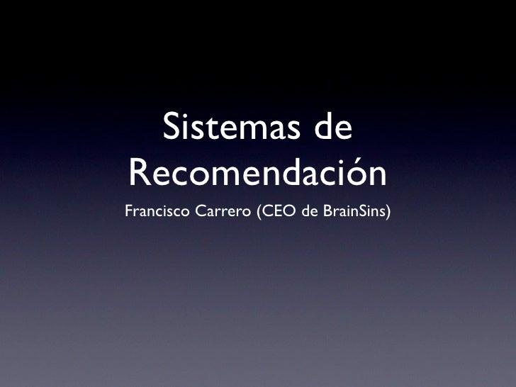Sistemas de Recomendación Francisco Carrero (CEO de BrainSins)