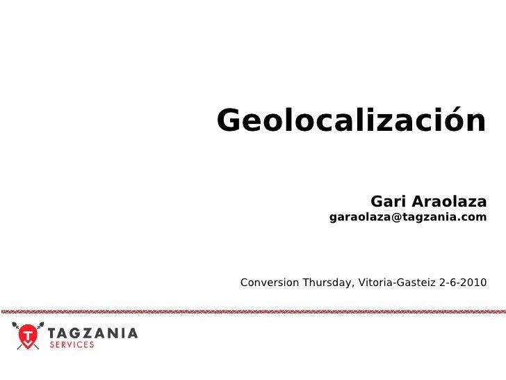 Geolocalización                          Gari Araolaza                  garaolaza@tagzania.com      Conversion Thursday, V...