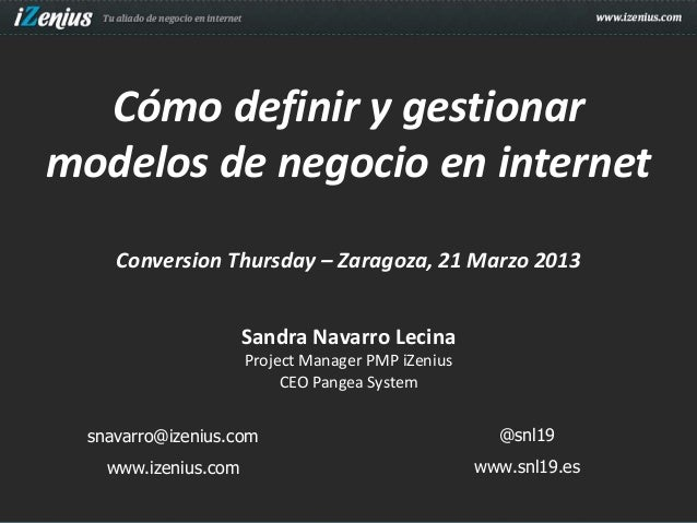 Cómo definir y gestionarmodelos de negocio en internet     Conversion Thursday – Zaragoza, 21 Marzo 2013                  ...