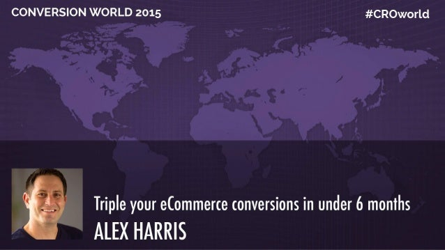CONVERSION WORLD 2015 The First Online CRO Conference