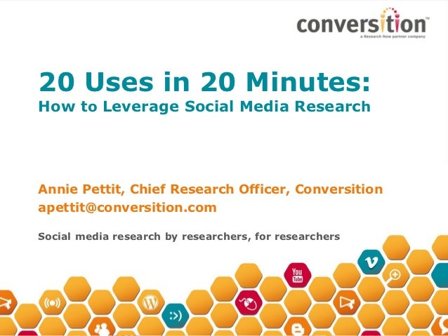 20 Uses in 20 Minutes:How to Leverage Social Media ResearchAnnie Pettit, Chief Research Officer, Conversitionapettit@conve...