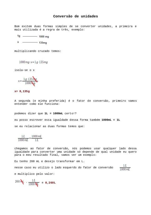 Conversão de unidades Bom exitem duas formas simples de se converter unidades, a primeira e mais utilizada é a regra de tr...