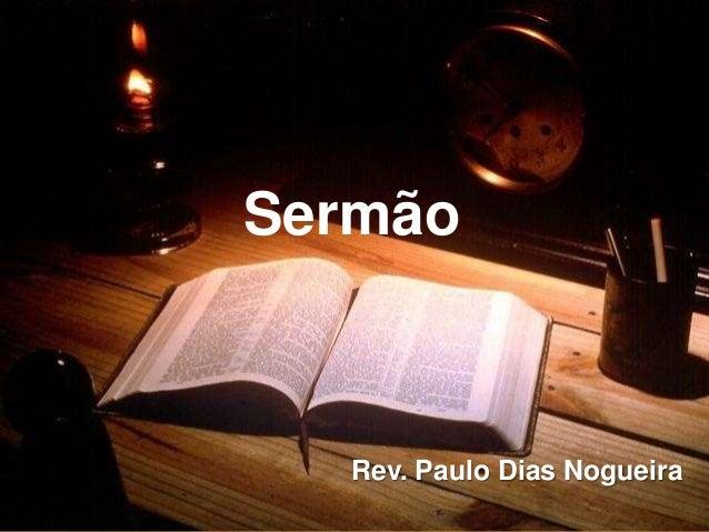 Rev. Paulo Dias Nogueira Sermão