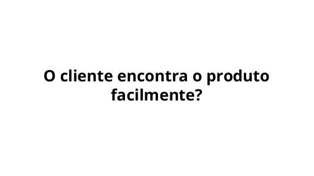O cliente encontra o produto facilmente?