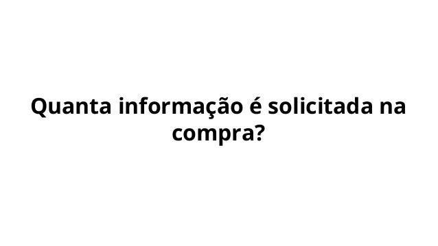 Quanta informação é solicitada na compra?