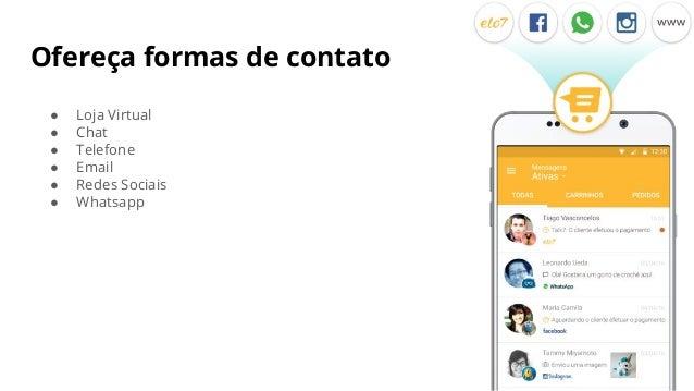 ● Loja Virtual ● Chat ● Telefone ● Email ● Redes Sociais ● Whatsapp Ofereça formas de contato