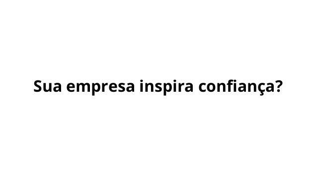Sua empresa inspira confiança?