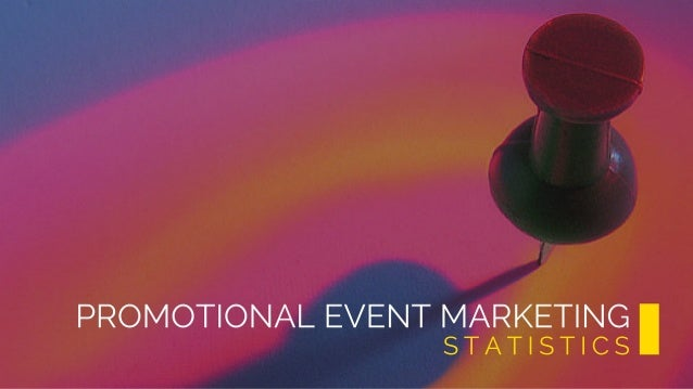 PROMOTIONAL EVENT MARKETING S TAT I S T I C S