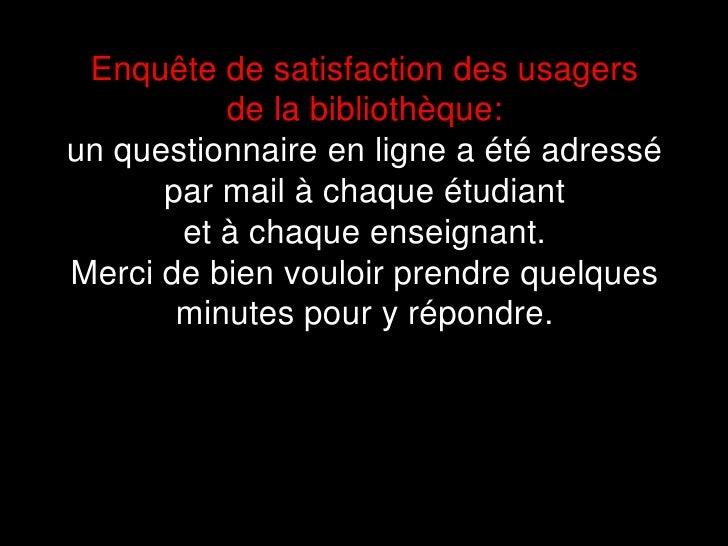 Enquête de satisfaction des usagers <br />de la bibliothèque: <br />un questionnaire en ligne a été adressé <br />par mail...