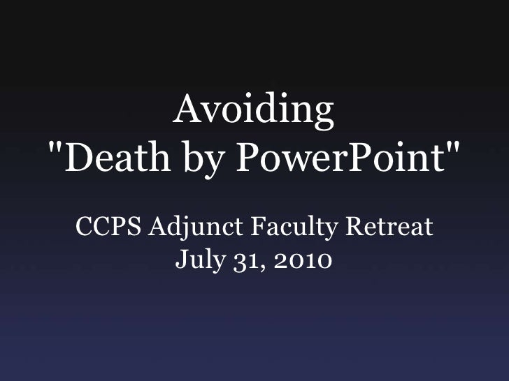 """Avoiding <br />""""Death by PowerPoint""""<br />CCPS Adjunct Faculty Retreat<br />July 31, 2010<br />"""