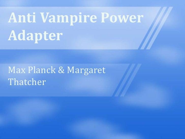 Anti Vampire Power Adapter<br />Max Planck & Margaret Thatcher<br />