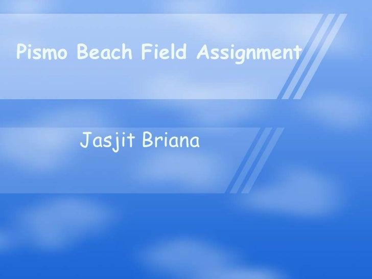 Pismo Beach Field Assignment <br />Jasjit Briana<br />