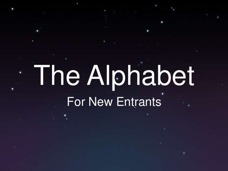 The Alphabet<br />For New Entrants<br />