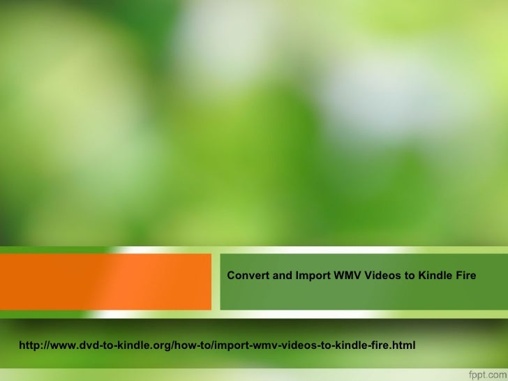 Convert and Import WMV Videos to Kindle Firehttp://www.dvd-to-kindle.org/how-to/import-wmv-videos-to-kindle-fire.html
