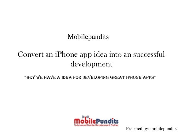 """Mobilepundits Convert an iPhone app idea into an successful development """"hey we have a idea for developing great iPhone ap..."""