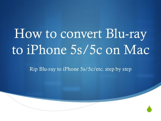 How to convert Blu-ray to iPhone 5s/5c on Mac Rip Blu-ray to iPhone 5s/5c/etc. step by step  S