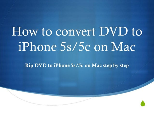 How to convert DVD to iPhone 5s/5c on Mac Rip DVD to iPhone 5s/5c on Mac step by step  S