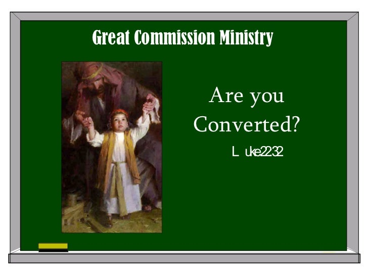 Are you Converted? Luke 22:32 Great Commission Ministry