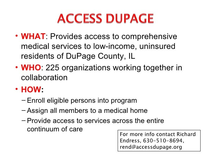 <ul><li>WHAT : Provides access to comprehensive medical services to low-income, uninsured residents of DuPage County, IL <...