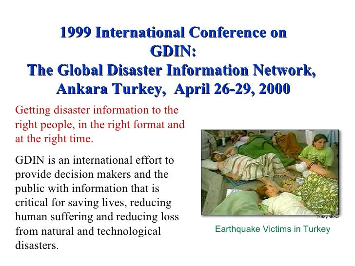 1999 International Conference on GDIN: The Global Disaster Information Network,  Ankara Turkey,  April 26-29, 2000 Getting...
